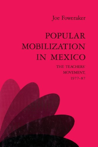 9780521523349: Popular Mobilization in Mexico: The Teachers' Movement 1977-87