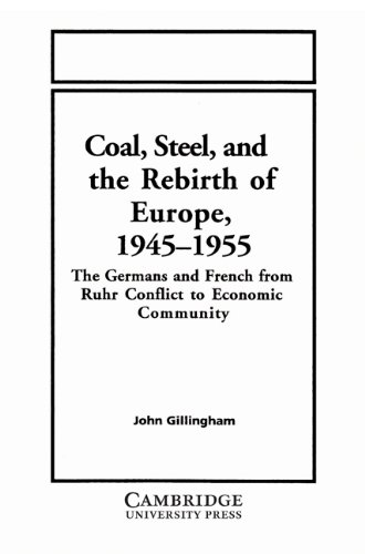 9780521524308: Coal, Steel, and the Rebirth of Europe, 1945-1955: The Germans and French from Ruhr Conflict to Economic Community