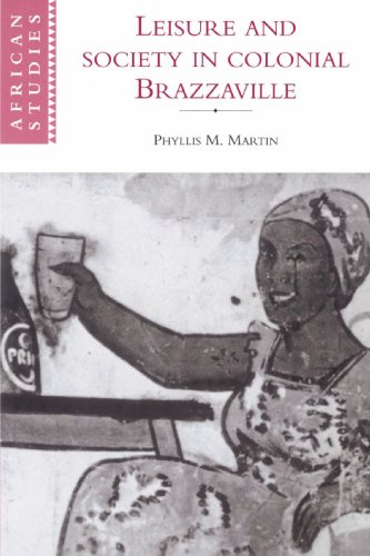 Leisure and Society in Colonial Brazzaville (African Studies): Phyllis Martin