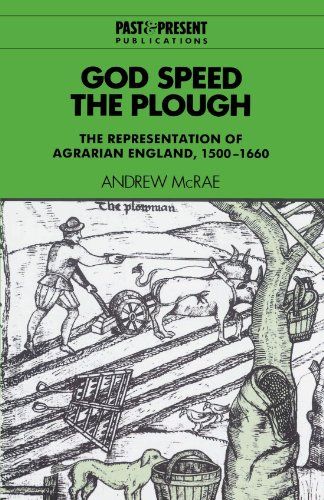 God Speed the Plough: The Representation of Agrarian England, 1500-1660 (Past and Present ...