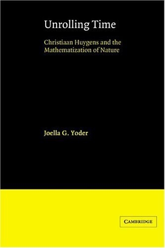 9780521524810: Unrolling Time Paperback: Christiaan Huygens and the Mathematization of Nature
