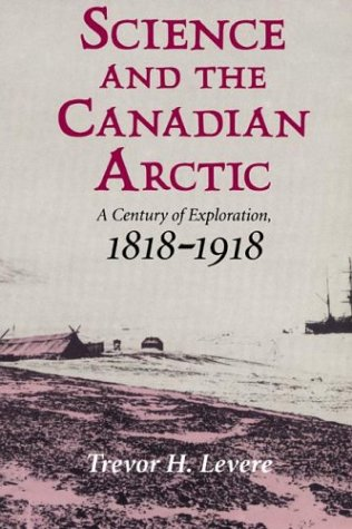9780521524919: Science and the Canadian Arctic: A Century of Exploration, 1818-1918