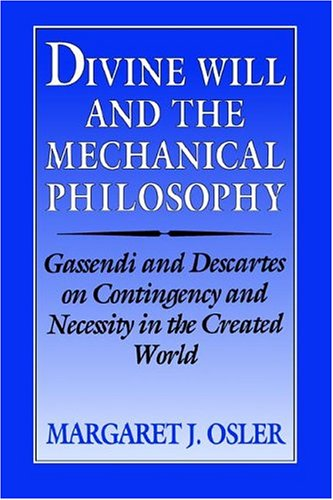 9780521524926: Divine Will and the Mechanical Philosophy: Gassendi and Descartes on Contingency and Necessity in the Created World