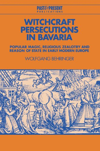 9780521525107: Witchcraft Persecutions in Bavaria: Popular Magic, Religious Zealotry and Reason of State in Early Modern Europe (Past and Present Publications)