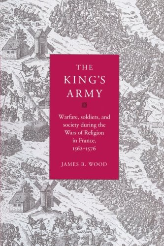 9780521525138: The King's Army: Warfare, Soldiers and Society during the Wars of Religion in France, 1562-76 (Cambridge Studies in Early Modern History)