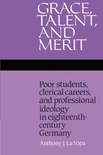 9780521525145: Grace, Talent, and Merit: Poor Students, Clerical Careers, and Professional Ideology in Eighteenth-Century Germany