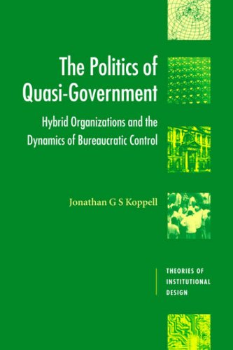 9780521525602: The Politics of Quasi-Government: Hybrid Organizations and the Dynamics of Bureaucratic Control (Theories of Institutional Design)