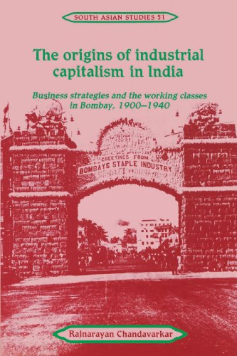 9780521525954: The Origins of Industrial Capitalism in India: Business Strategies and the Working Classes in Bombay, 1900-1940 (Cambridge South Asian Studies)