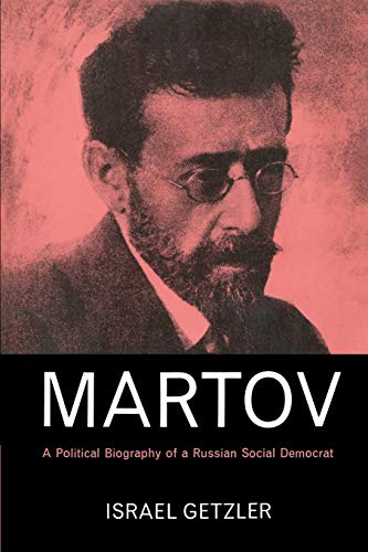 Martov: A Political Biography of a Russian: Israel Getzler