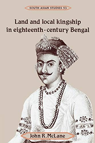 9780521526548: Land and Local Kingship in Eighteenth-Century Bengal (Cambridge South Asian Studies)