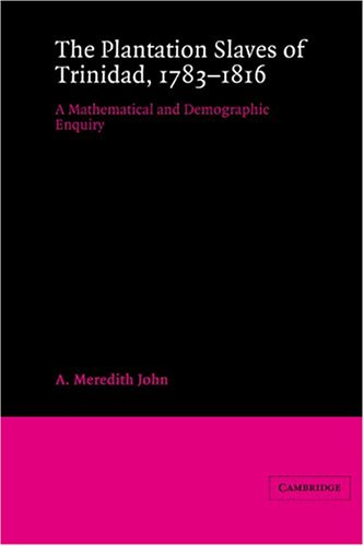 9780521526999: The Plantation Slaves of Trinidad, 1783-1816: A Mathematical and Demographic Enquiry