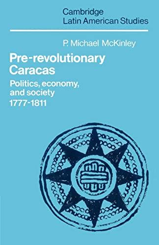 9780521527040: Pre-Revolutionary Caracas: Politics, Economy, and Society 1777-1811 (Cambridge Latin American Studies)