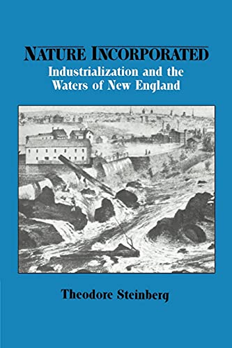 9780521527118: Nature Incorporated: Industrialization and the Waters of New England (Studies in Environment and History)