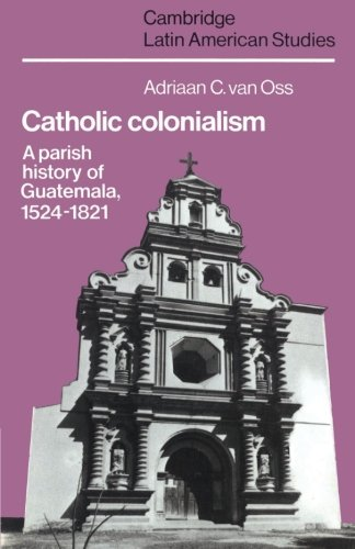 9780521527125: Catholic Colonialism: A Parish History of Guatemala, 1524 1821 (Cambridge Latin American Studies)