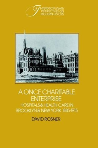 9780521528627: A Once Charitable Enterprise: Hospitals and Health Care in Brooklyn and New York 1885-1915 (Interdisciplinary Perspectives on Modern History)