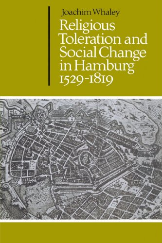 Religious Toleration and Social Change in Hamburg, 1529 1819: Joachim Whaley
