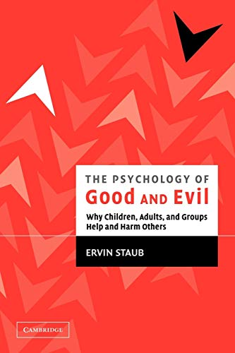 9780521528801: The Psychology of Good and Evil: Why Children, Adults, and Groups Help and Harm Others