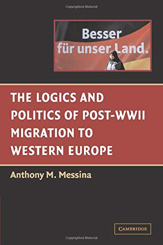 9780521528863: The Logics and Politics of Post-WWII Migration to Western Europe