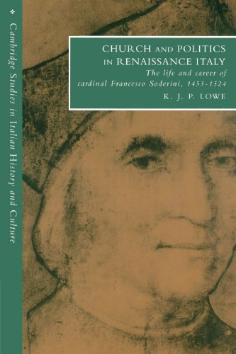 9780521529358: Church and Politics in Renaissance Italy: The Life and Career of Cardinal Francesco Soderini, 1453-1524 (Cambridge Studies in Italian History and Culture)