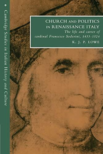 Church and Politics in Renaissance Italy: The Life and Career of Cardinal Francesco Soderini, 1453 ...