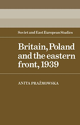 9780521529389: Britain, Poland and the Eastern Front, 1939 (Cambridge Russian, Soviet and Post-Soviet Studies)