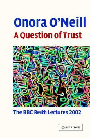 A Question of Trust: The BBC Reith Lectures 2002: O'Neill, Onora