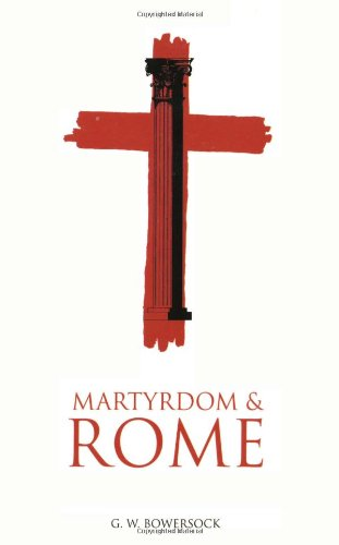 Martyrdom and Rome: G. W. Bowersock