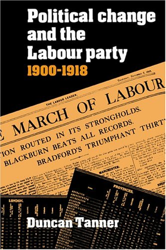 Political Change and the Labour Party 1900 1918: Duncan Tanner