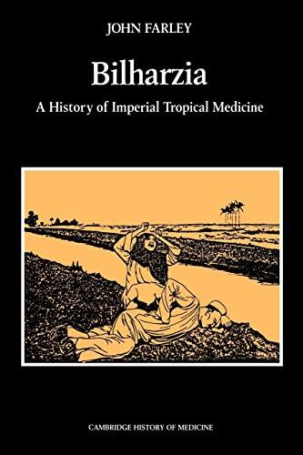 Bilharzia: A History of Imperial Tropical Medicine: John Farley