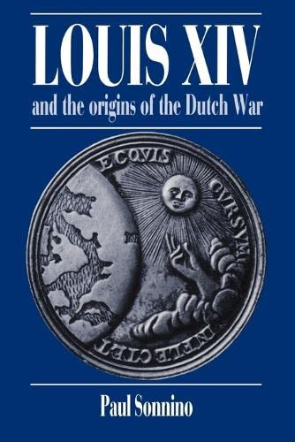 9780521531344: Louis XIV and the Origins of the Dutch War (Cambridge Studies in Early Modern History)