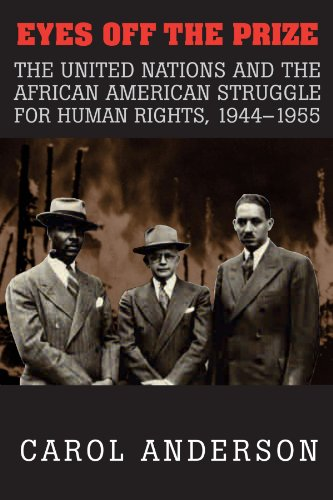 Eyes off the Prize: The United Nations and the African American Struggle for Human Rights, 1944-1955 (0521531586) by Anderson, Carol