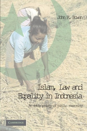 Islam, Law, and Equality in Indonesia: An Anthropology of Public Reasoning.: Bowen, John R.
