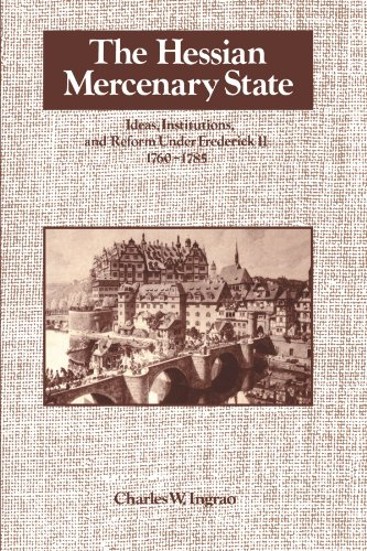 9780521533225: The Hessian Mercenary State: Ideas, Institutions, and Reform under Frederick II, 1760-1785