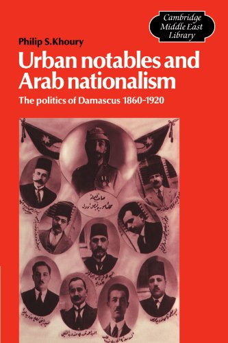 9780521533232: Urban Notables and Arab Nationalism: The Politics of Damascus 1860-1920 (Cambridge Middle East Library)