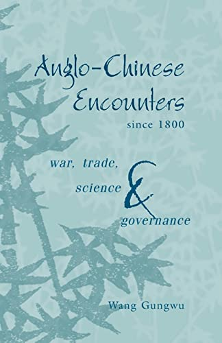 9780521534130: Anglo-Chinese Encounters since 1800: War, Trade, Science and Governance