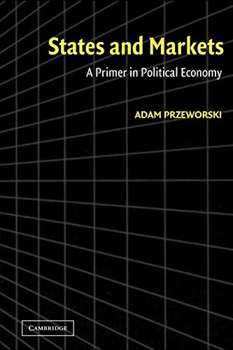 States and Markets: A Primer in Political Economy: Adam Przeworski