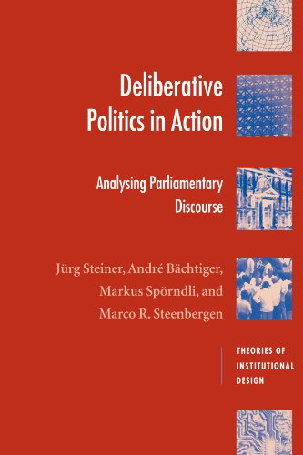 Deliberative Politics in Action : Analyzing Parliamentary: Markus Sp?rndli; Andr?