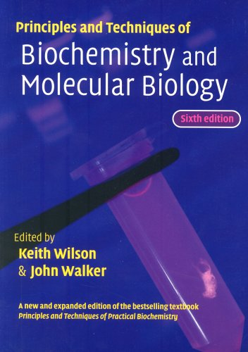 Principles and Techniques of Biochemistry and Molecular: Editor-Keith Wilson; Editor-John