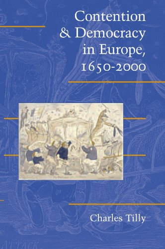Contention and Democracy in Europe, 1650-2000 (Cambridge: Charles Tilly, Douglas