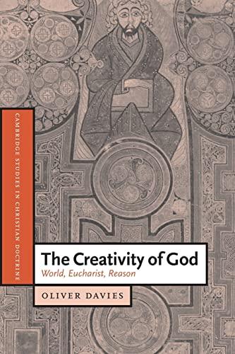 9780521538459: The Creativity of God: World, Eucharist, Reason (Cambridge Studies in Christian Doctrine)