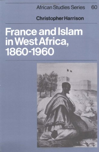 FRANCE AND ISLAM IN WEST AFRICA, 1860-1960 (AFRICAN STUDIES)