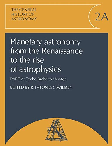 9780521542050: Planetary Astronomy from the Renaissance to the Rise of Astrophysics, Part A, Tycho Brahe to Newton Paperback: v. 2 (General History of Astronomy)