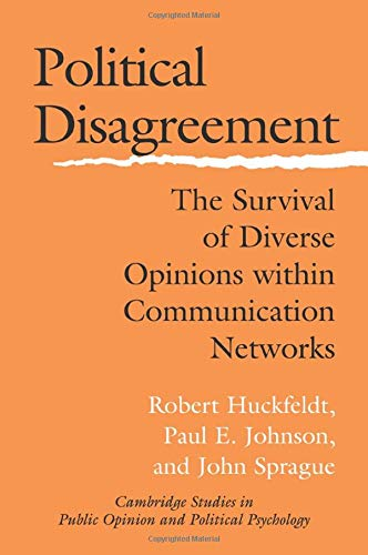 9780521542234: Political Disagreement Paperback: The Survival of Diverse Opinions Within Communication Networks (Cambridge Studies in Public Opinion and Political Psychology)
