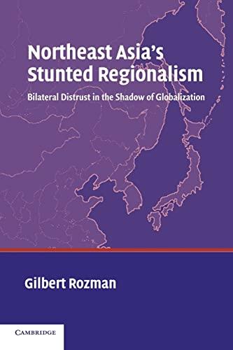 9780521543606: Northeast Asia's Stunted Regionalism: Bilateral Distrust in the Shadow of Globalization