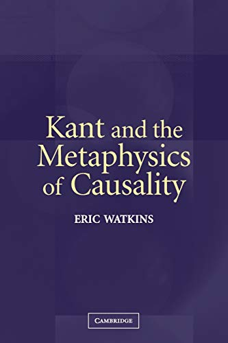 9780521543613: Kant and the Metaphysics of Causality