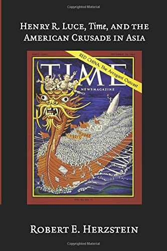 9780521543682: Henry R. Luce, Time, and the American Crusade in Asia