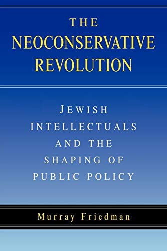 9780521545013: The Neoconservative Revolution: Jewish Intellectuals and the Shaping of Public Policy