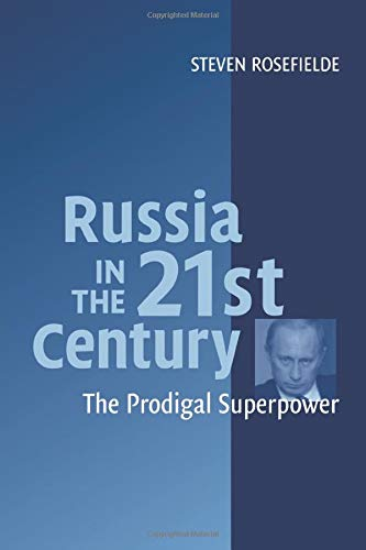 Russia in the 21st Century: The Prodigal Superpower: Steven Rosefielde