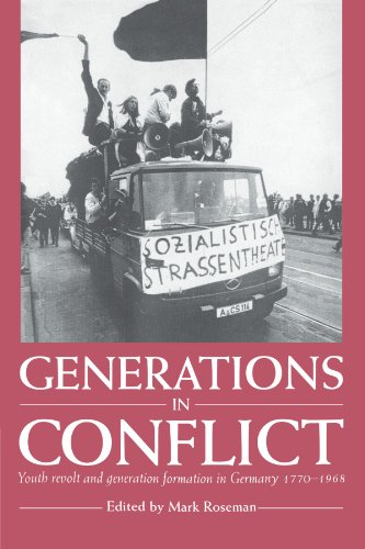 Generations in Conflict: Youth Revolt and Generation Formation in Germany 1770-1968: Roseman, Mark