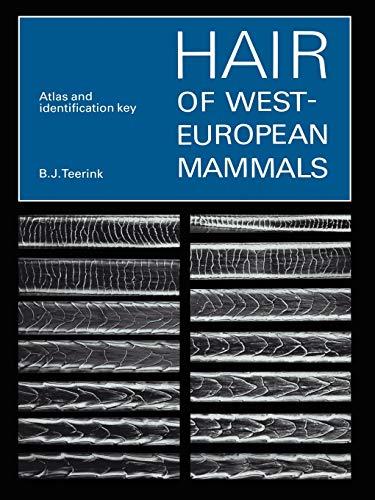 Hair of West European Mammals: Atlas and Identification Key: B. J. Teerink